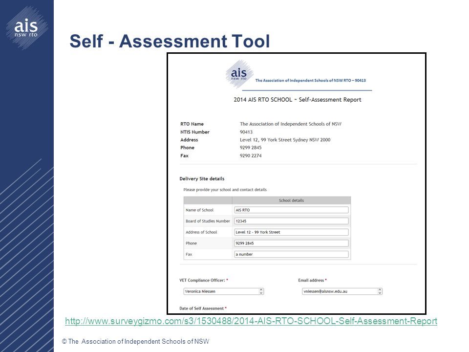 © The Association of Independent Schools of NSW Self - Assessment Tool http://www.surveygizmo.com/s3/1530488/2014-AIS-RTO-SCHOOL-Self-Assessment-Report
