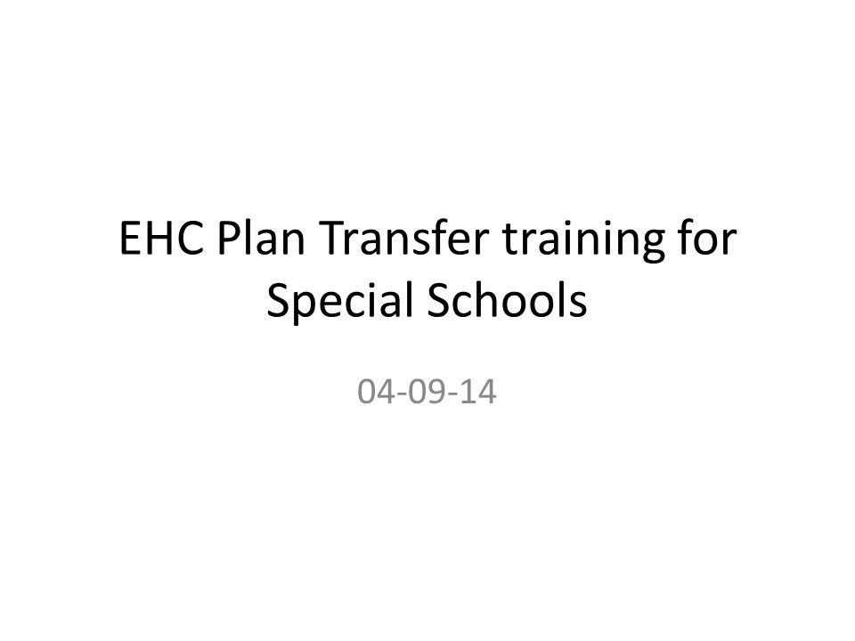 EHC Plan Transfer training for Special Schools 04-09-14