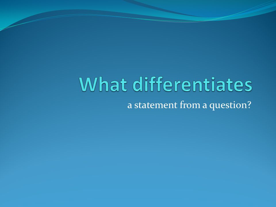 a statement from a question?