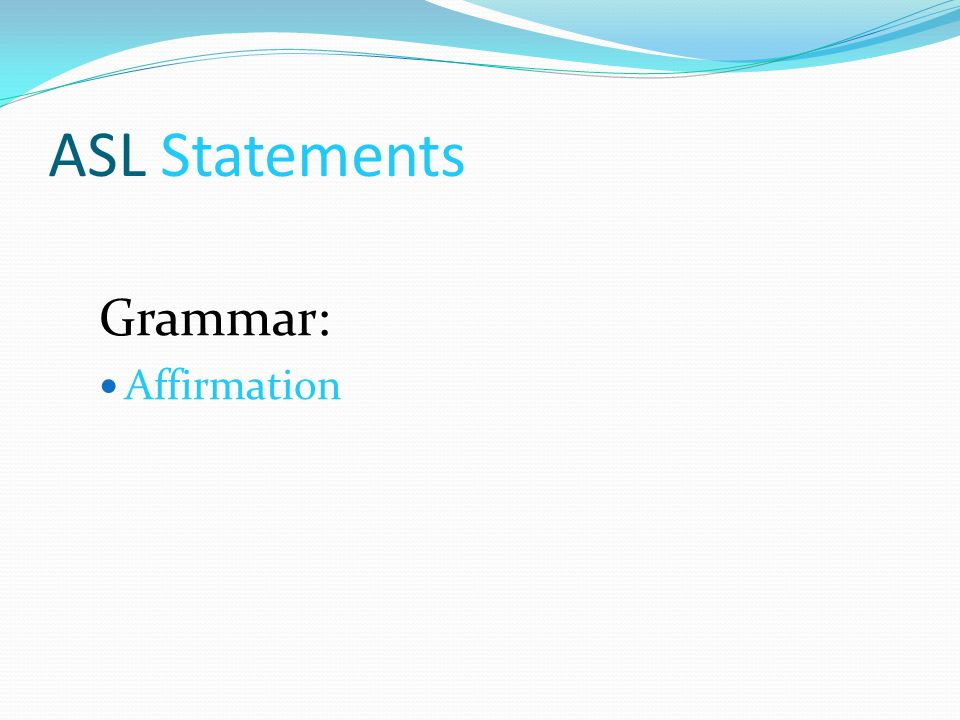 ASL Statements Grammar: Affirmation