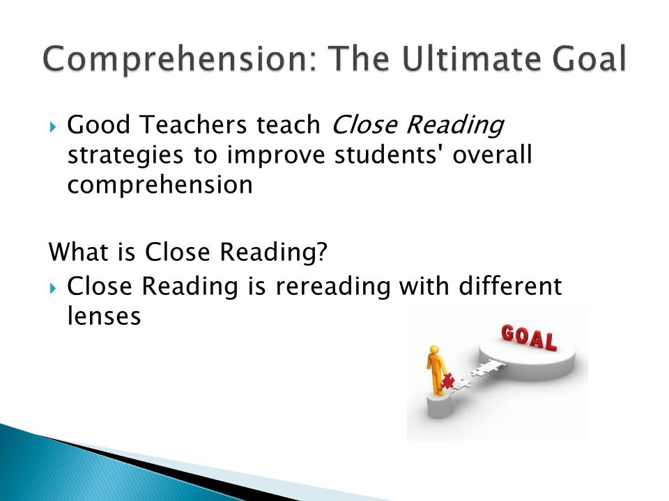  Good Teachers teach Close Reading strategies to improve students overall comprehension What is Close Reading.