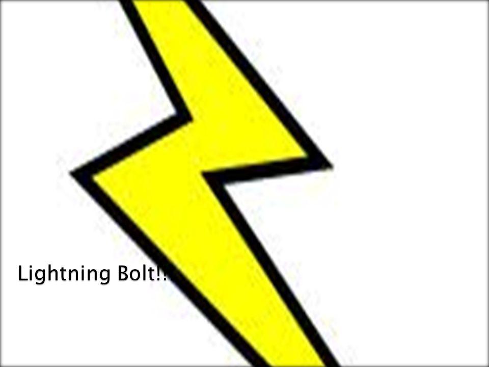 Lightning Bolt!!!