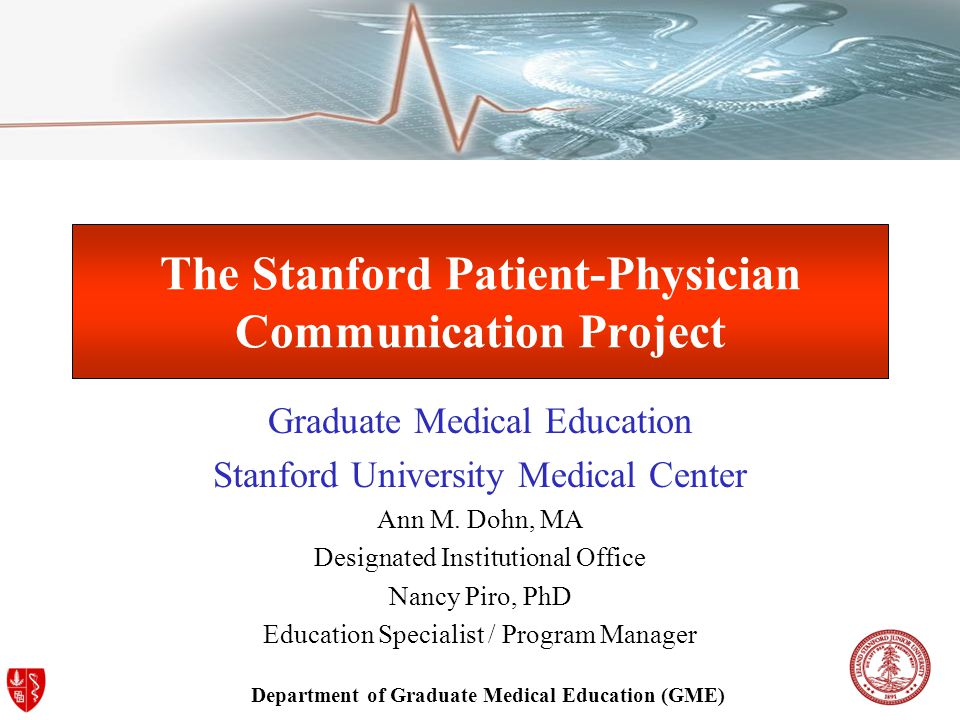 Department of Graduate Medical Education (GME) The Stanford Patient-Physician Communication Project Graduate Medical Education Stanford University Medical Center Ann M.