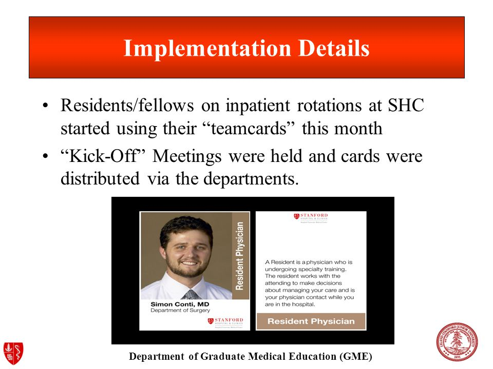 Department of Graduate Medical Education (GME) Implementation Details Residents/fellows on inpatient rotations at SHC started using their teamcards this month Kick-Off Meetings were held and cards were distributed via the departments.