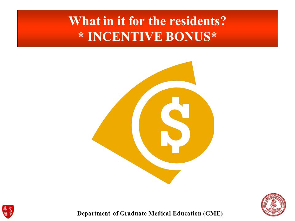 Department of Graduate Medical Education (GME) What in it for the residents * INCENTIVE BONUS*