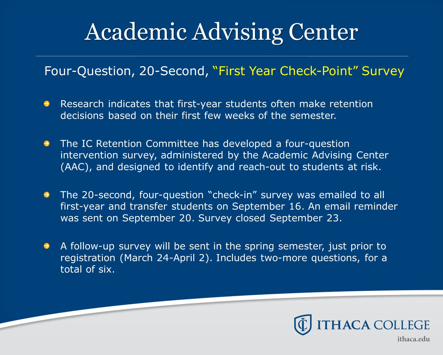 "Academic Advising Center Four-Question, 20-Second, ""First Year Check-Point"" Survey Research indicates that first-year students often make retention de"