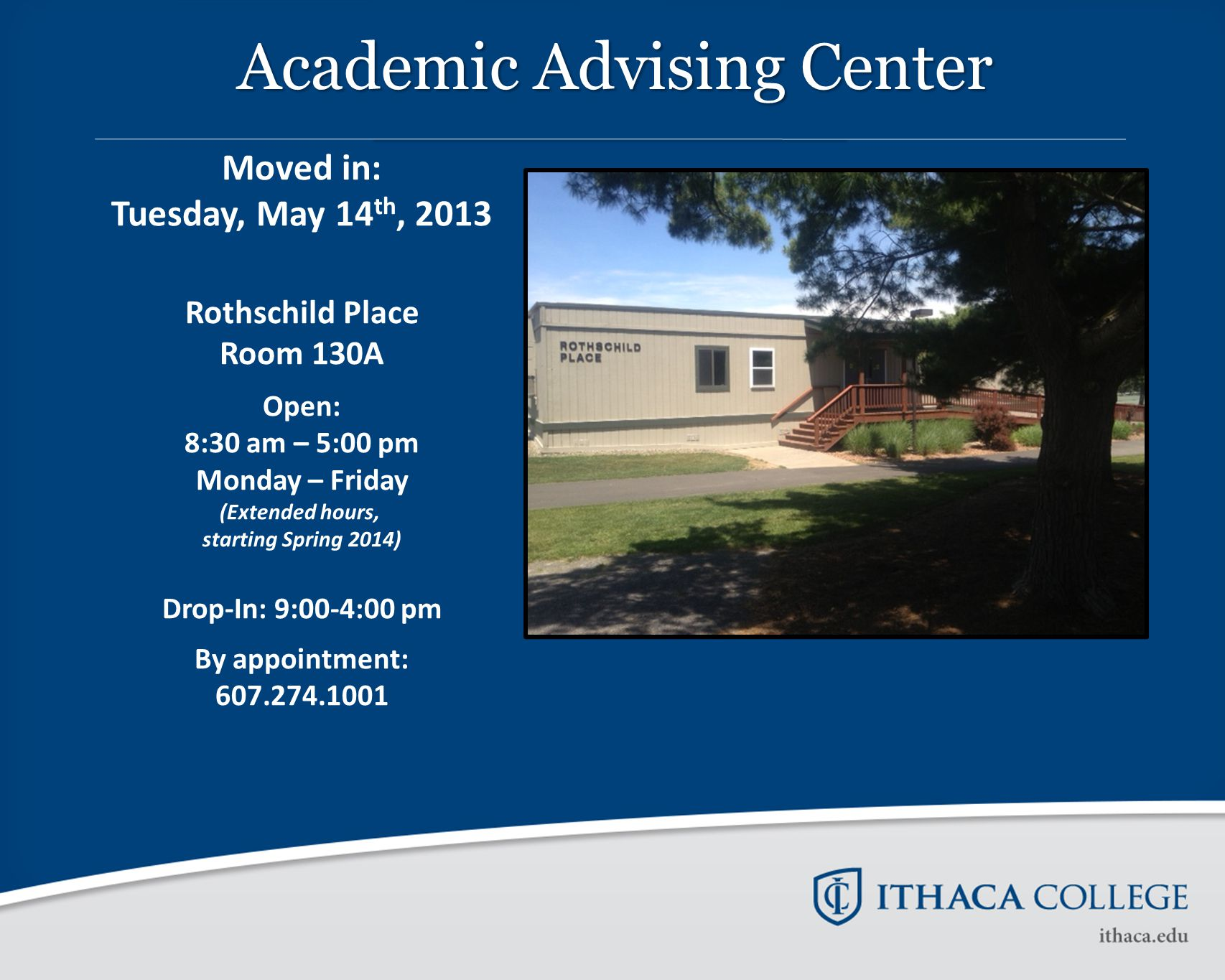 Academic Advising Center Moved in: Tuesday, May 14 th, 2013 Rothschild Place Room 130A Open: 8:30 am – 5:00 pm Monday – Friday (Extended hours, starti