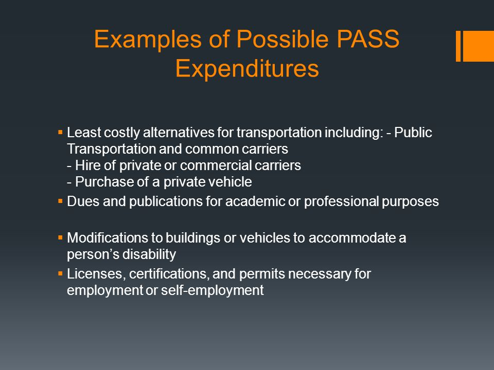 Examples of Possible PASS Expenditures  Least costly alternatives for transportation including: - Public Transportation and common carriers - Hire of