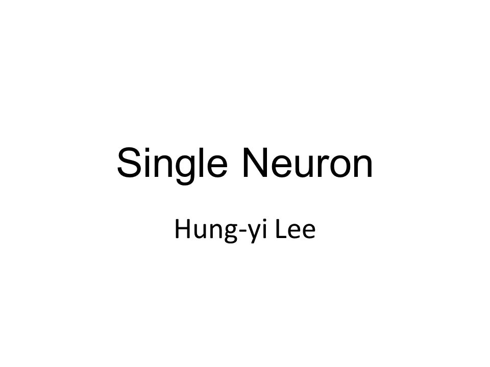 Single Neuron Hung-yi Lee