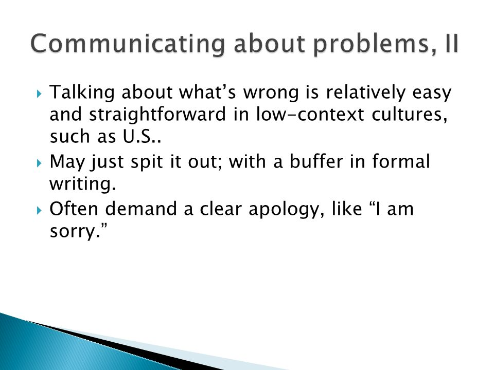  Talking about what's wrong is relatively easy and straightforward in low-context cultures, such as U.S..