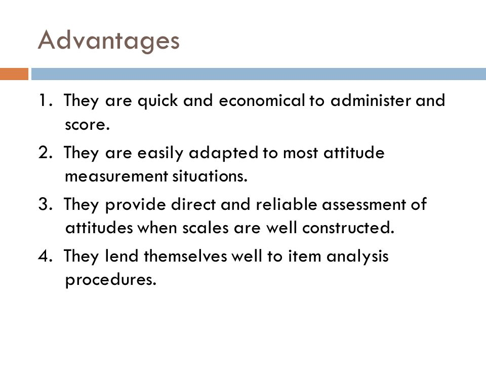 Advantages 1. They are quick and economical to administer and score.
