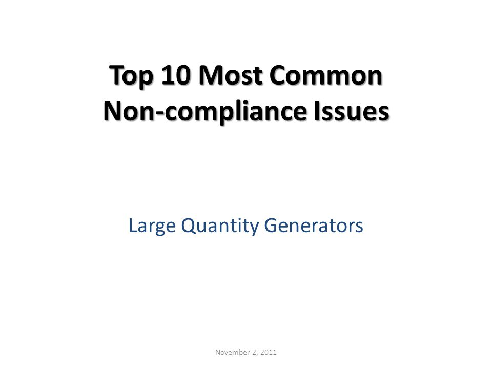 Top 10 Most Common Non-compliance Issues Large Quantity Generators November 2, 2011