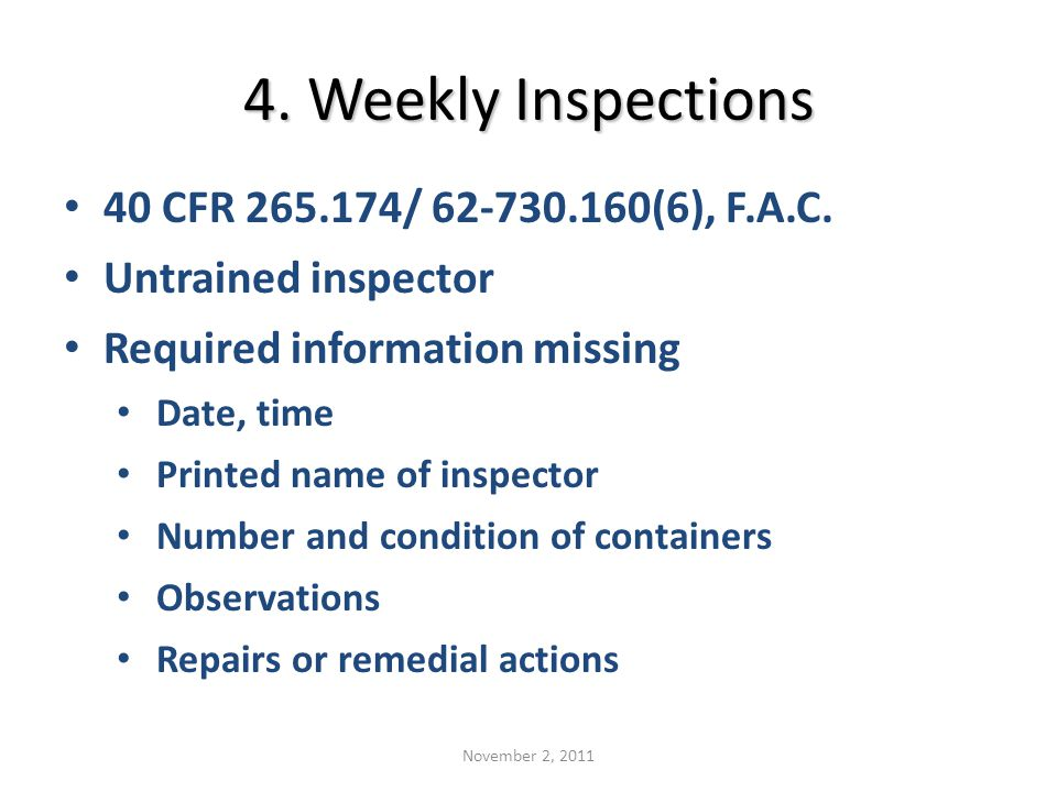 4. Weekly Inspections 40 CFR 265.174/ 62-730.160(6), F.A.C. Untrained inspector Required information missing Date, time Printed name of inspector Numb