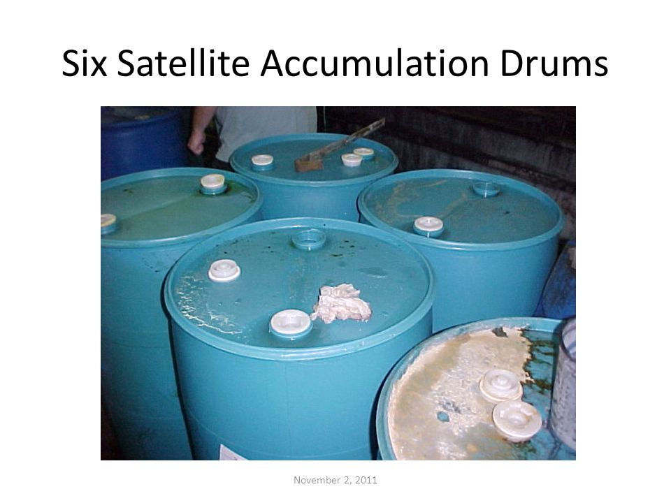 Six Satellite Accumulation Drums November 2, 2011