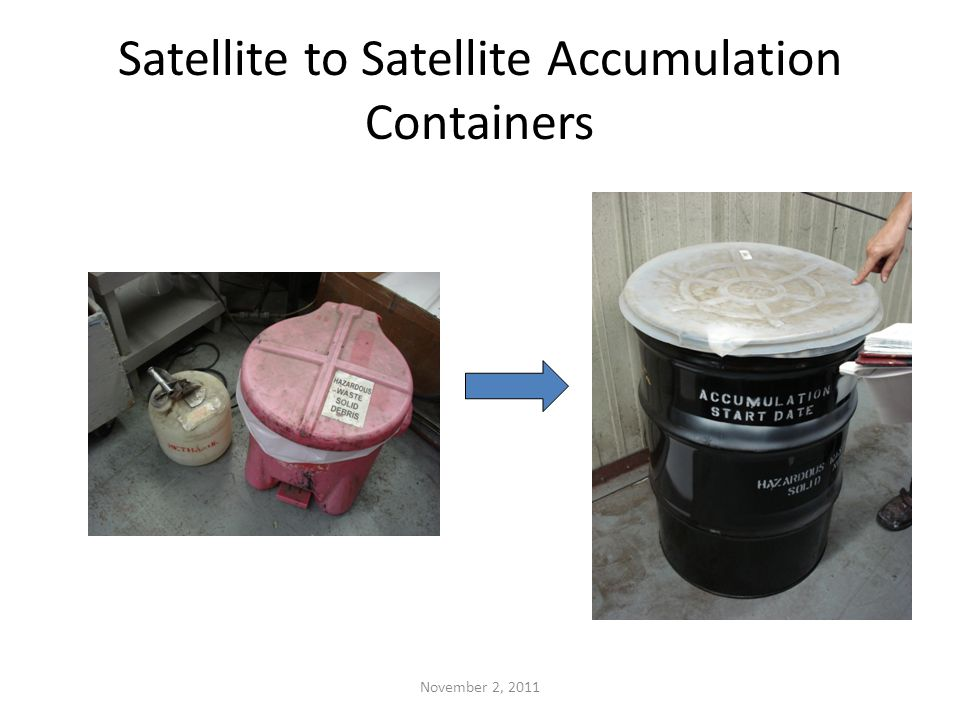 Satellite to Satellite Accumulation Containers November 2, 2011