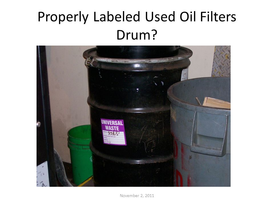 Properly Labeled Used Oil Filters Drum November 2, 2011