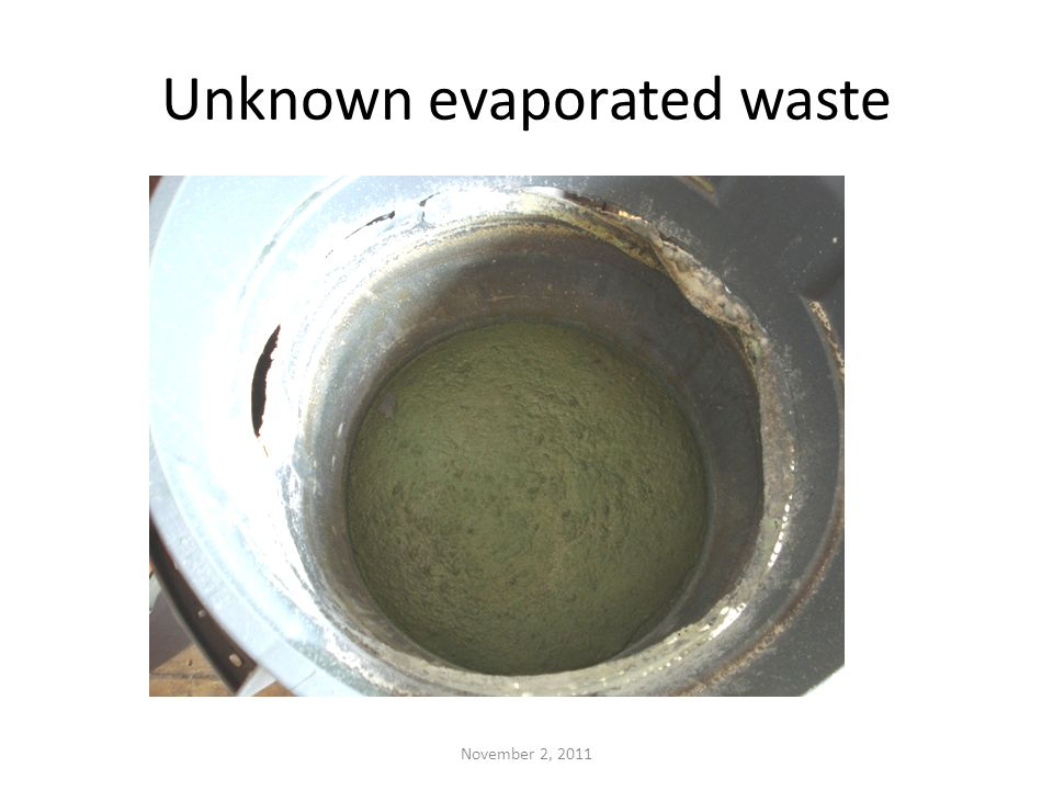 Unknown evaporated waste November 2, 2011