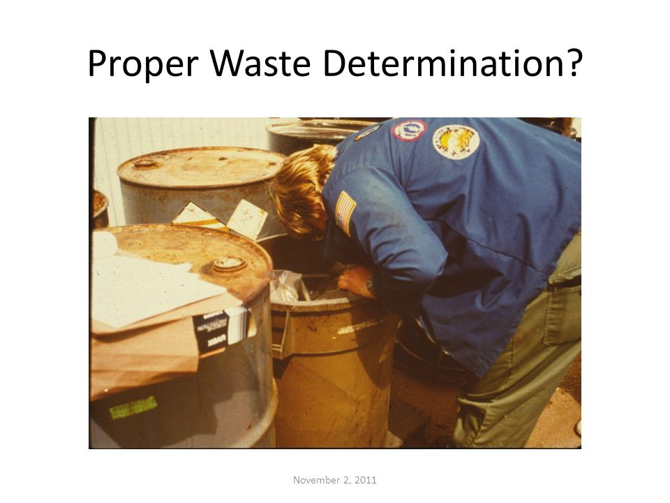 Proper Waste Determination November 2, 2011