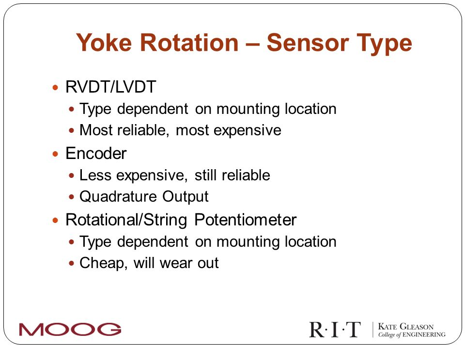 Yoke Rotation – Sensor Type RVDT/LVDT Type dependent on mounting location Most reliable, most expensive Encoder Less expensive, still reliable Quadrature Output Rotational/String Potentiometer Type dependent on mounting location Cheap, will wear out