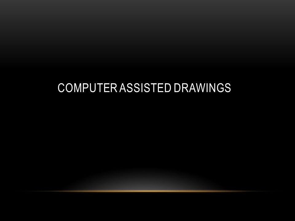 COMPUTER ASSISTED DRAWINGS