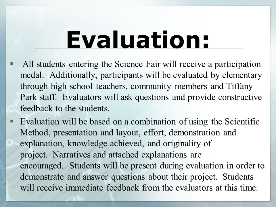 Evaluation:  All students entering the Science Fair will receive a participation medal. Additionally, participants will be evaluated by elementary th