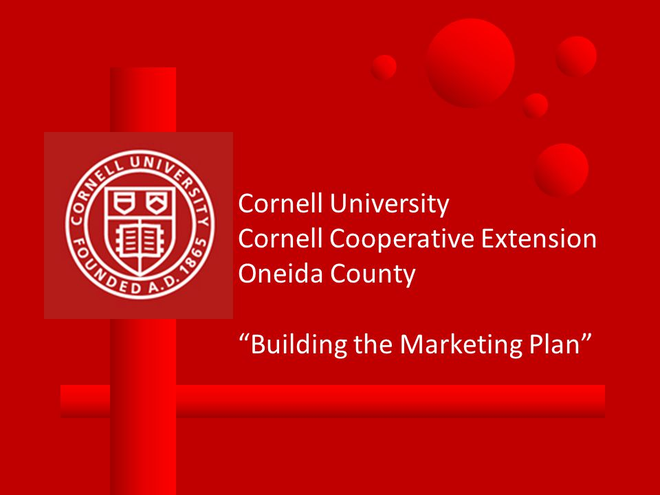 "Cornell University Cornell Cooperative Extension Oneida County ""Building the Marketing Plan"""