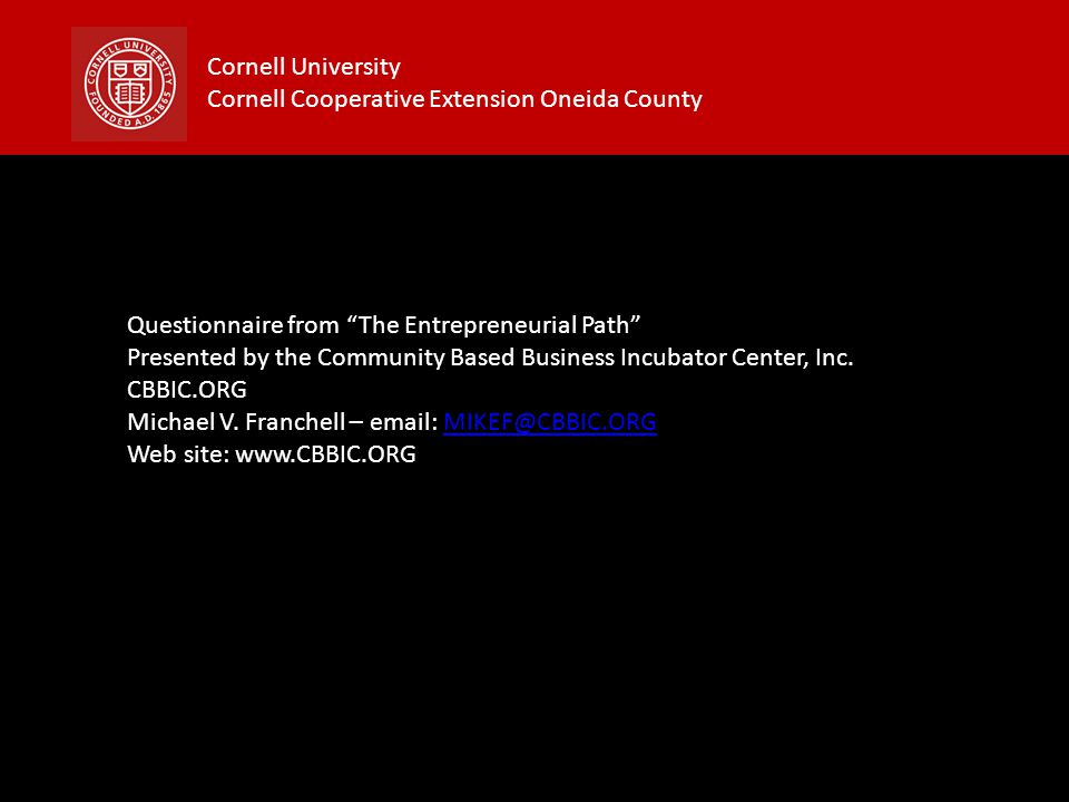 "Cornell University Cornell Cooperative Extension Oneida County Questionnaire from ""The Entrepreneurial Path"" Presented by the Community Based Business"