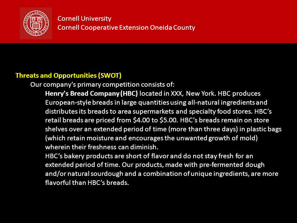 Cornell University Cornell Cooperative Extension Oneida County Threats and Opportunities (SWOT) Our company's primary competition consists of: Henry's