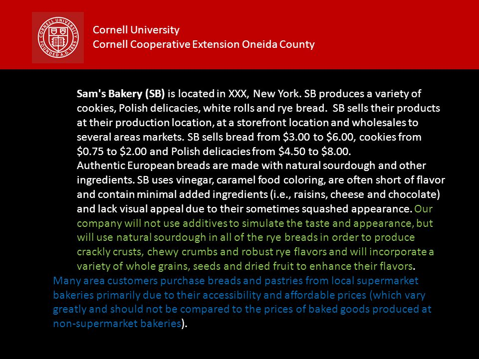 Cornell University Cornell Cooperative Extension Oneida County Sam's Bakery (SB) is located in XXX, New York. SB produces a variety of cookies, Polish