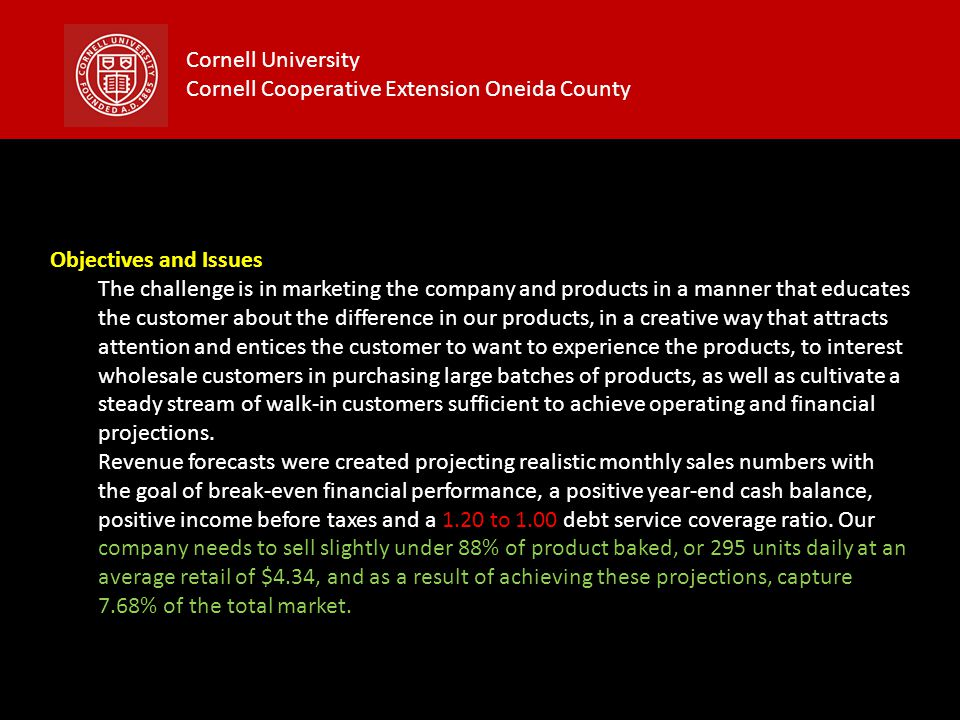 Cornell University Cornell Cooperative Extension Oneida County Objectives and Issues The challenge is in marketing the company and products in a manne