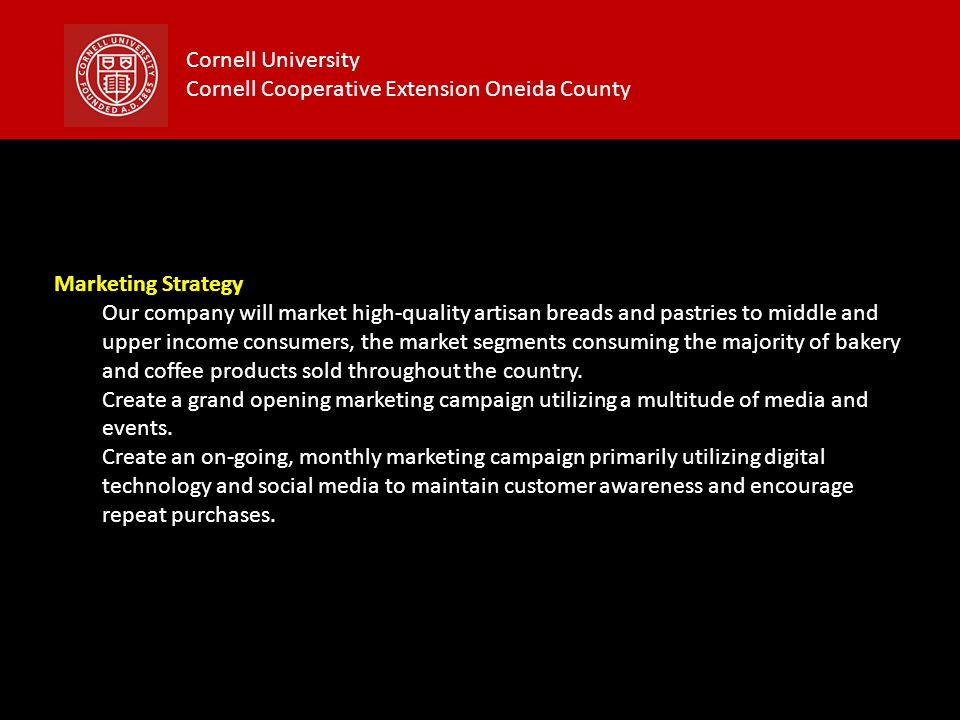 Cornell University Cornell Cooperative Extension Oneida County Marketing Strategy Our company will market high-quality artisan breads and pastries to