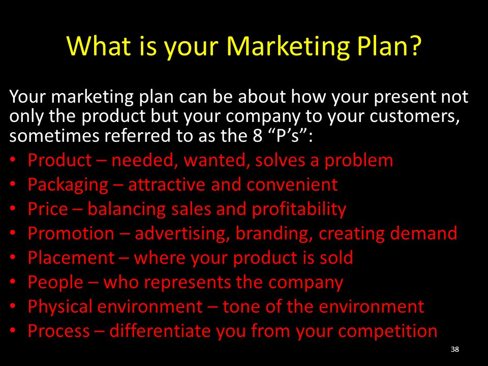 What is your Marketing Plan? Your marketing plan can be about how your present not only the product but your company to your customers, sometimes refe
