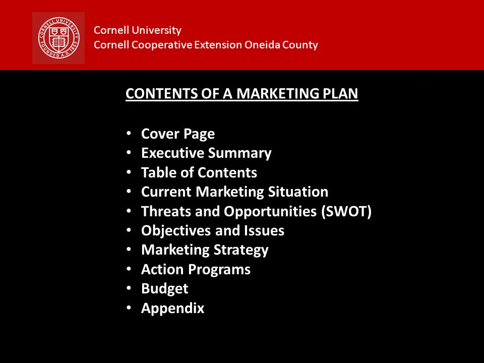 Cornell University Cornell Cooperative Extension Oneida County CONTENTS OF A MARKETING PLAN Cover Page Executive Summary Table of Contents Current Mar