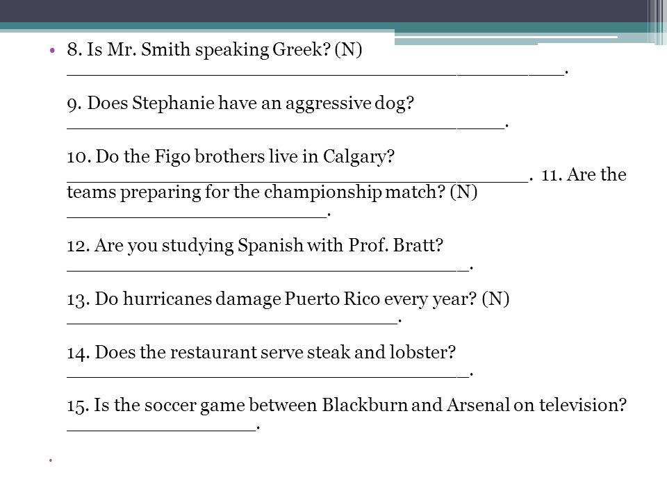 8. Is Mr. Smith speaking Greek? (N) __________________________________________. 9. Does Stephanie have an aggressive dog? ____________________________