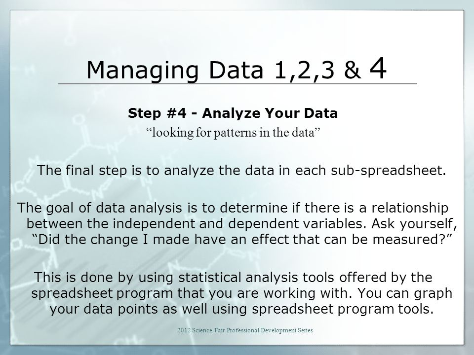 Managing Data 1,2,3 & 4 Step #4 - Analyze Your Data looking for patterns in the data The final step is to analyze the data in each sub-spreadsheet.