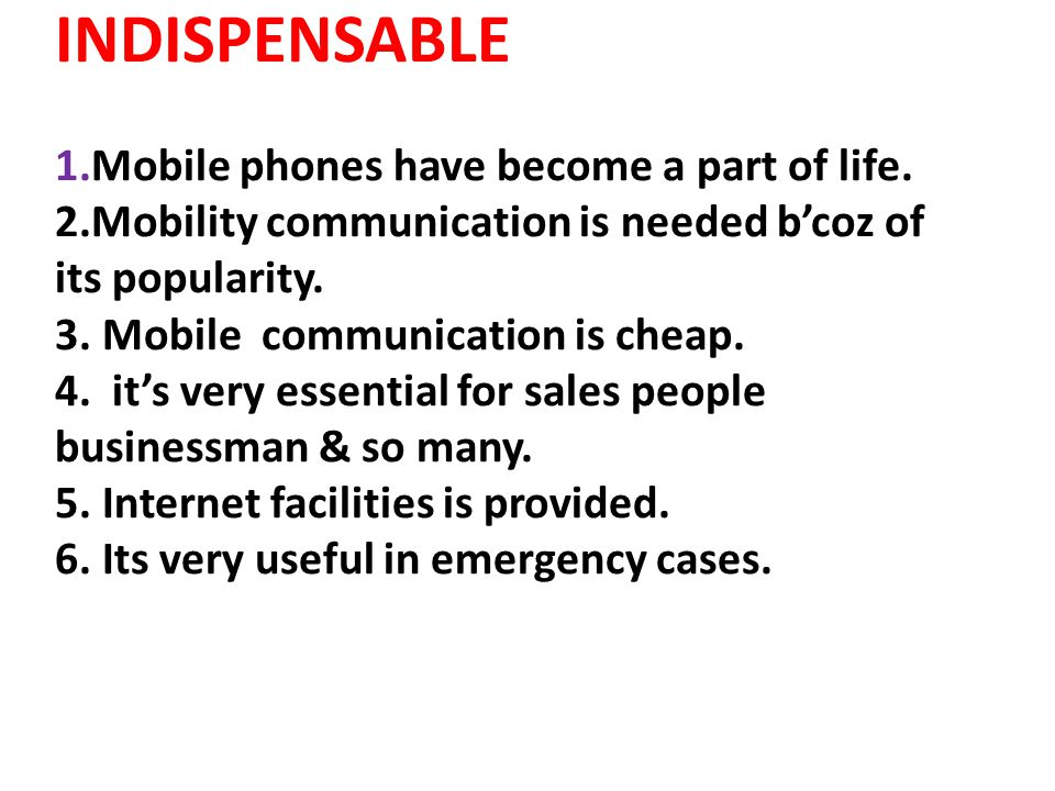 INDISPENSABLE 1.Mobile phones have become a part of life.