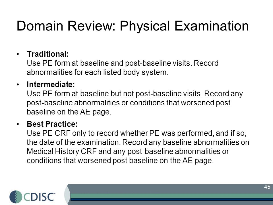 45 Domain Review: Physical Examination Traditional: Use PE form at baseline and post-baseline visits.