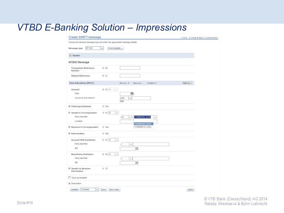 VTBD E-Banking Solution – Impressions Slide #14 © VTB Bank (Deutschland) AG 2014 Natalja Shestaeva & Björn Liebrecht