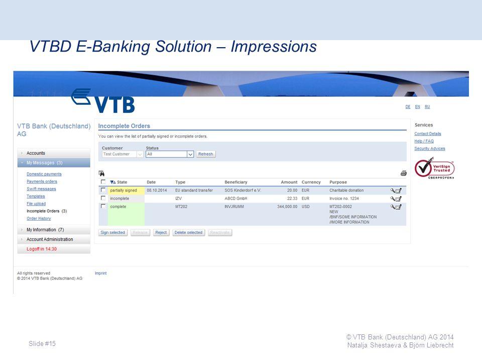 VTBD E-Banking Solution – Impressions Slide #15 © VTB Bank (Deutschland) AG 2014 Natalja Shestaeva & Björn Liebrecht