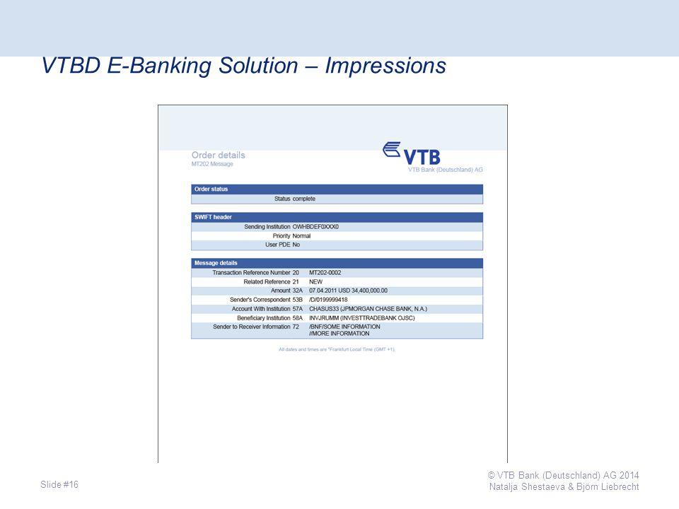 VTBD E-Banking Solution – Impressions Slide #16 © VTB Bank (Deutschland) AG 2014 Natalja Shestaeva & Björn Liebrecht