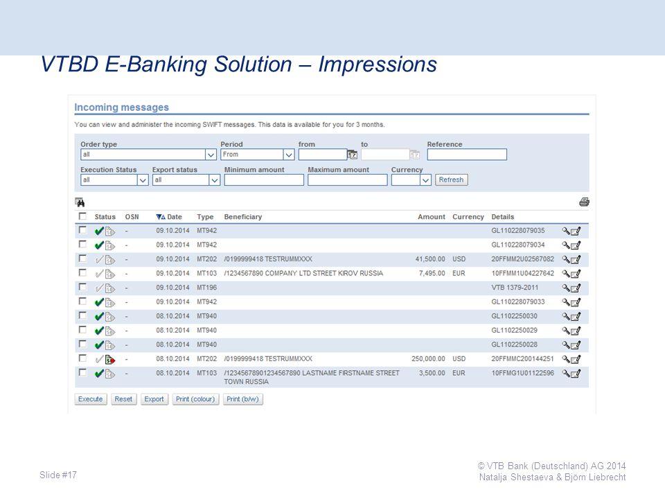 VTBD E-Banking Solution – Impressions Slide #17 © VTB Bank (Deutschland) AG 2014 Natalja Shestaeva & Björn Liebrecht