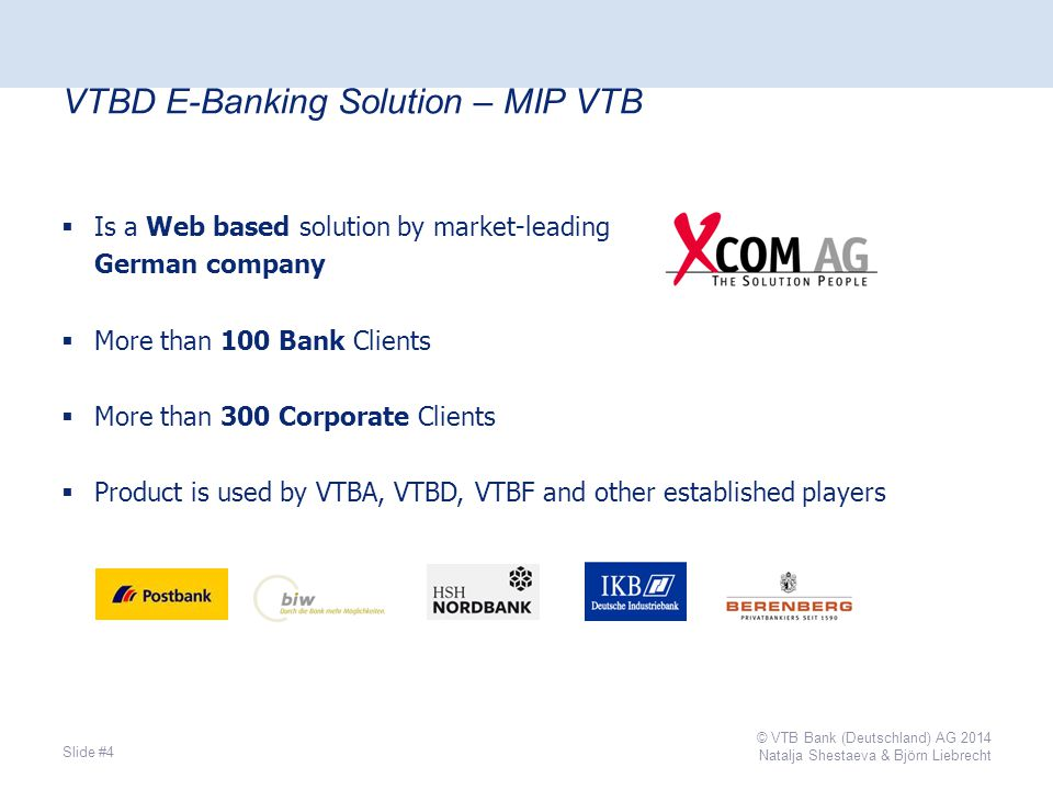  Is a Web based solution by market-leading German company  More than 100 Bank Clients  More than 300 Corporate Clients  Product is used by VTBA, VTBD, VTBF and other established players VTBD E-Banking Solution – MIP VTB Slide #4 © VTB Bank (Deutschland) AG 2014 Natalja Shestaeva & Björn Liebrecht