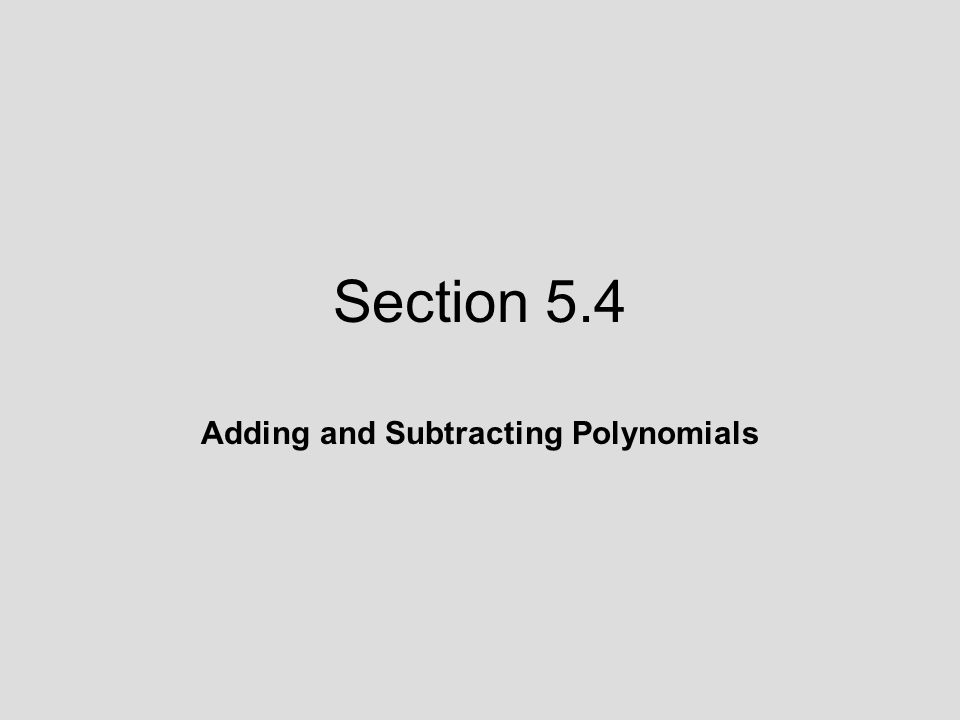 Section 5.4 Adding and Subtracting Polynomials