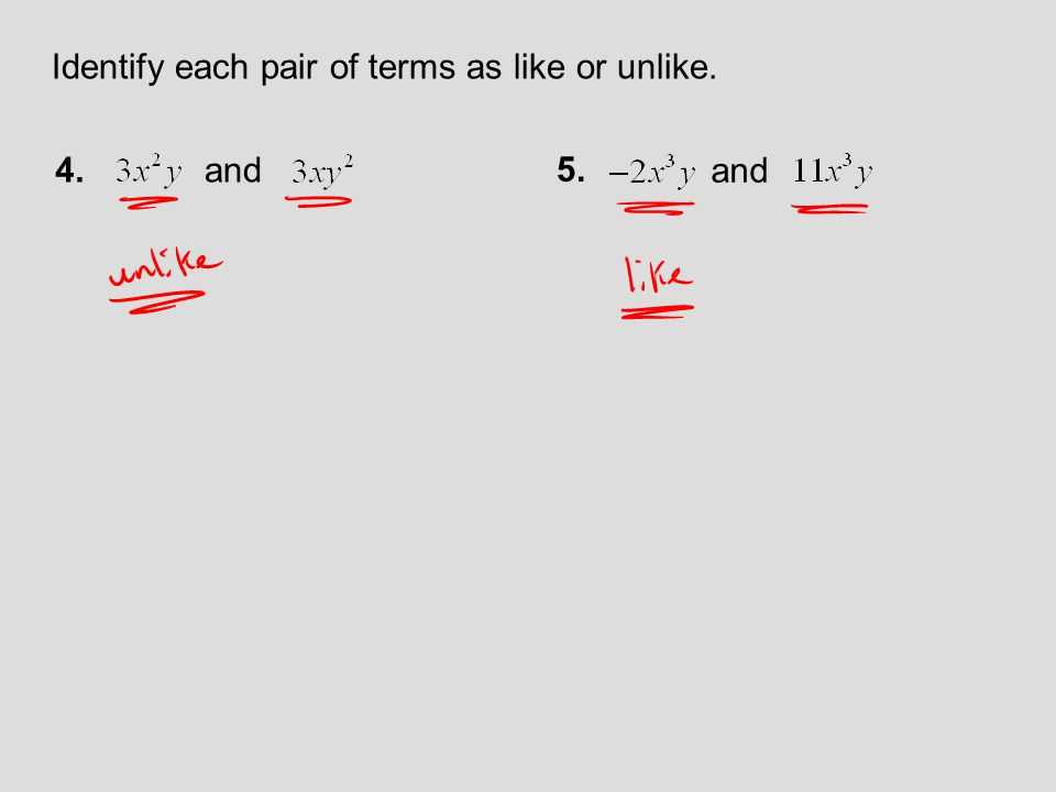 Identify each pair of terms as like or unlike. 4.and 5. and