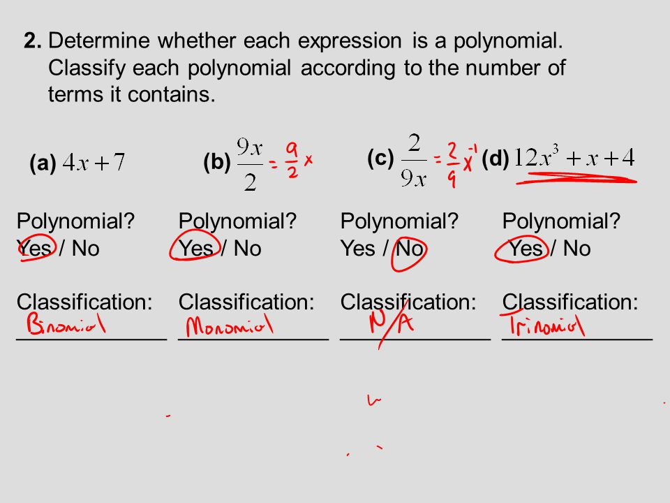 2. Determine whether each expression is a polynomial. Classify each polynomial according to the number of terms it contains. (a) (b) (c) (d) Polynomia