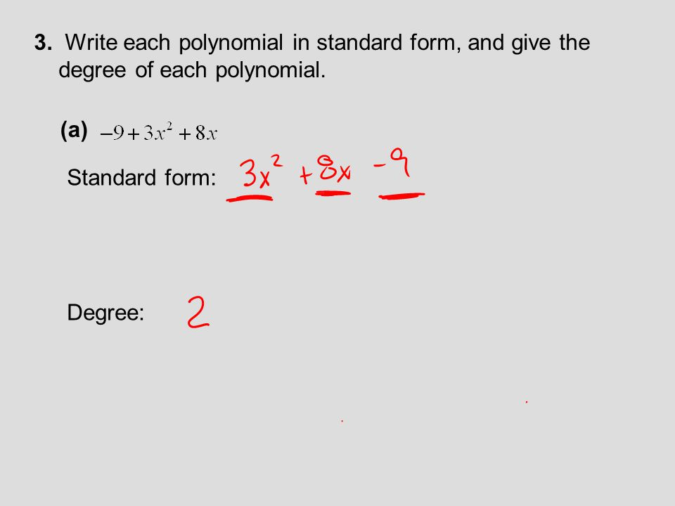 3. Write each polynomial in standard form, and give the degree of each polynomial. (a) Standard form: Degree: