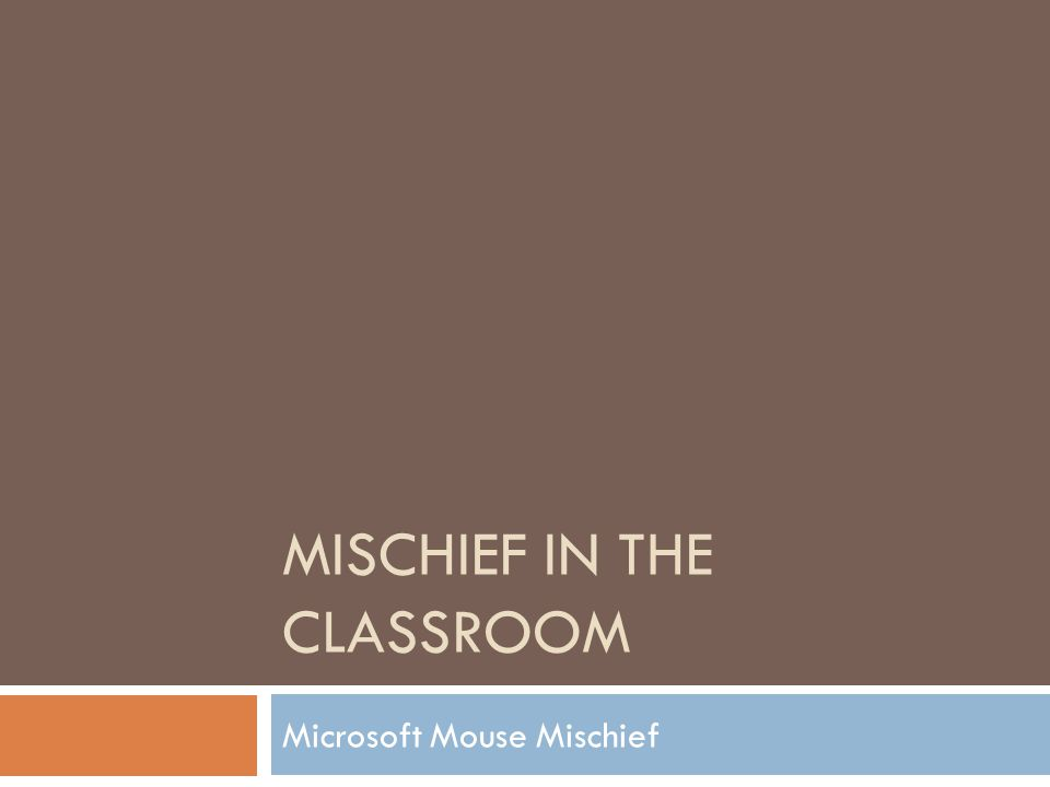 MISCHIEF IN THE CLASSROOM Microsoft Mouse Mischief
