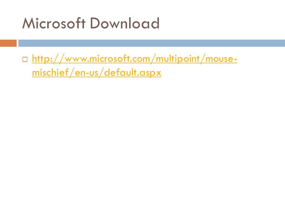 Microsoft Download  http://www.microsoft.com/multipoint/mouse- mischief/en-us/default.aspx http://www.microsoft.com/multipoint/mouse- mischief/en-us/default.aspx