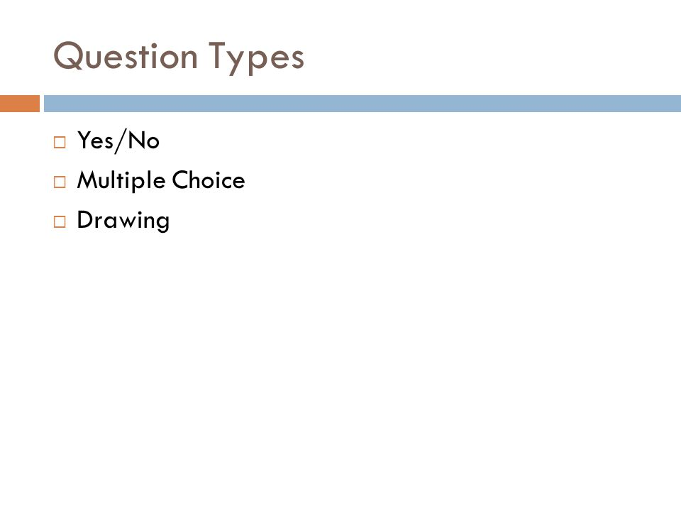 Question Types  Yes/No  Multiple Choice  Drawing