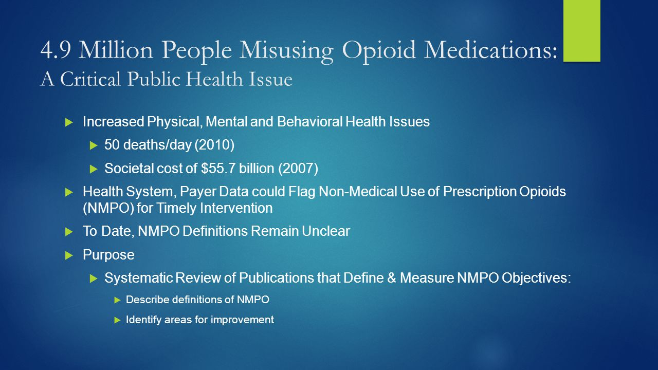 Search Yielded 2,613 Studies  8 Databases 2000-2014  Medicine: CINAHL, Health Source: Nursing/Academic, Medline, PubMed  Psychology: PsychINFO, PsycArticles  Social Work: Social Work Abstracts  Public Affairs: PAIS International  Related Terms in 3 Broad Categories (Boolean AND/OR Queries)  Opioids  Health Insurance Claims  Non-Medical Use/Dependence